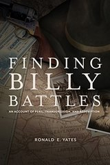 Finding Billy Battles: An Account of Peril, Transgression, and Redemption by Yates, Ronald E.