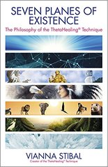 Seven Planes of Existence: The Philosophy Behind the ThetaHealing Technique by Stibal, Vianna