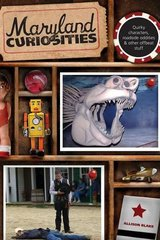 Maryland Curiosities: Quirky Characters, Roadside Oddities & Other Offbeat Stuff by Blake, Allison