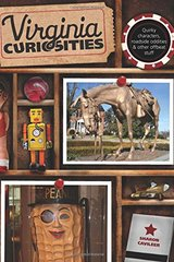Virginia Curiosities: Quirky Characters, Roadside Oddities & Other Offbeat Stuff by Cavileer, Sharon