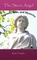 The Stone Angel: Legends, Tales, and Mysteries by Templin, Kate