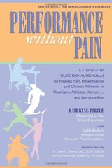Performance Without Pain: A Step-by-step Nutritional Program for Healing Pain, Inflammation And Chronic Ailments in Musicians, Athletes, Dancers. . . And Everyone Else by Pirtle, Kathryne/ Fallon, Sally/ Turner, John D. (INT)