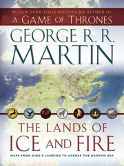 The Lands of Ice and Fire: Maps from King's Landing to Across the Narrow Sea by Martin, George R. R./ Roberts, Jonathan (ILT)