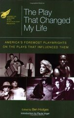 The American Theatre Wing Presents The Play That Changed My Life: America's Foremost Playwrights on the Plays That Influenced Them by Hodges, Ben (EDT)/ Sherman, Howard (FRW)/ Vogel, Paula (CON)