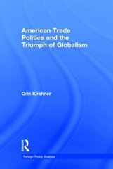 American Trade Politics and the Triumph of Globalism by Kirshner, Orin