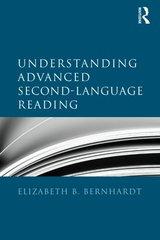 Understanding Advanced Second-Language Reading by Bernhardt, Elizabeth B.