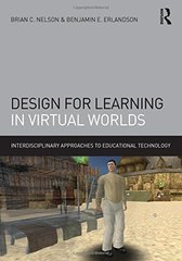 Design for Learning in Virtual Worlds by Nelson, Brian C./ Erlandson, Benjamin E.