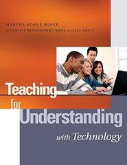 Teaching for Understanding With Technology by Wiske, Martha Stone/ Franz, Kristi Rennebohm/ Breit, Lisa