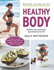 Healthy Body: Balance Your Hormones and Shred Fat for Life by Matterson, Sally