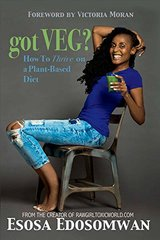 Got Veg?: How to Thrive on a Plant-Based Diet by Edosomwan, Esosa