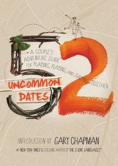 52 Uncommon Dates: A Couple's Adventure Guide for Praying, Playing, and Staying Together by Southern, Randy