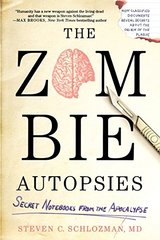 The Zombie Autopsies: Secret Notebooks From the Apocalypse by Schlozman, Steven C., M.D.