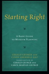 Starting Right: A Basic Guide to Museum Planning by George, Gerald/ Maryan-george, Carol