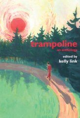Trampoline: An Anthology by Link, Kelly (EDT)