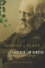 Genius of Place: The Life of Frederick Law Olmsted by Martin, Justin McCory