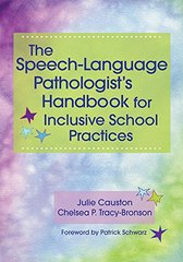 The Speech-Language Pathologist's Handbook for Inclusive School Practices by Causton, Julie, Ph.D./ Tracy-Bronson, Chelsea P.