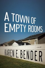 A Town of Empty Rooms by Bender, Karen E.