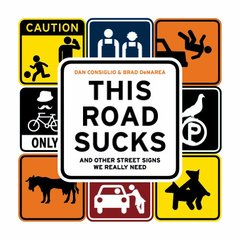 This Road Sucks: And Other Street Signs We Really Need by Consiglio, Dan/ Demarea, Brad
