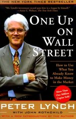 One Up on Wall Street: How to Use What You Already Know to Make Money in the Market by Lynch, Peter/ Rothchild, John