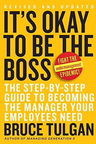 It's Okay to Be the Boss: The Step-by-Step Plan to Becoming the Manager Your Employees Need