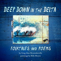 Deep Down in the Delta: Folktales and Poems by Brownderville, Greg Alan/ Moore, Billy (ILT)