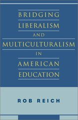 Bridging Liberalism and Multiculturalism in American Education by Reich, Rob