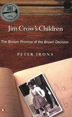 Jim Crow's Children: The Broken Promise of the Brown Decision by Irons, Peter
