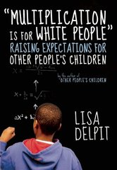 Multiplication Is for White People: Raising Expectations for Other People's Children by Delpit, Lisa