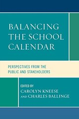 Balancing the School Calendar: Perspectives from the Public and Stakeholders by Kneese, Carolyn (EDT)/ Ballinger, Charles (EDT)