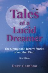 Tales of a Lucid Dreamer: The Strange And Bizarre Stories of Another Kind. by Gamboa, Dave/ Garcط£آa, Ricardo