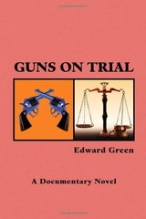 Guns on Trial by Green, Edward