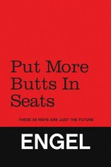 Put More Butts in Seats: These 59 Ways Are Just the Future by Engel, Thomas