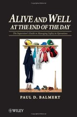Alive and Well at the End of the Day: The Supervisors Guide to Managing Safety in Operations by Balmert, Paul D.