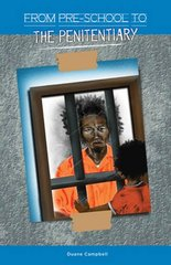 From Preschool to the Penitentiary: A Candid Examination of a Vicious Cycle by Campbell, Duane
