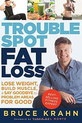 Trouble Spot Fat Loss: Lose Weight, Build Muscle, & Say Goodbye to Problem Areas for Good by Krahn, Bruce