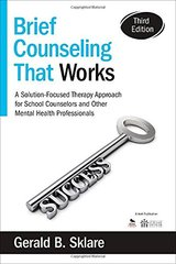 Brief Counseling That Works: A Solution-Focused Therapy Approach for School Counselors and Other Mental Health Professionals by Sklare, Gerald B.