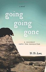 Going, Going, Gone: A Journey into the Hereafter by Lanz, D. D.