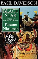 Black Star: A View of Life and Times of Kwame Nkrumah by Davidson, Basil
