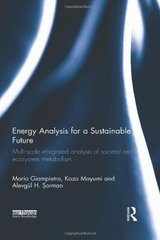 Energy Analysis for a Sustainable Future: Multi-Scale Integrated Analysis of Societal and Ecosystem Metabolism by Giampietro, Mario/ Mayumi, Kozo/ Sorman, Alevgnl H.