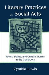 Literacy Practices As Social Acts: Power, Status, and Cultural Norms in the Classroom