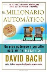 El Millonario Automatico/ the Automatic Millionaire: Un Plan Poderoso Y Sencillo Para Vivir Y Acabar Rico / A Powerful One-Step Plan to Live and Finish Rich by Bach, David