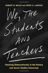 We, the Students and Teachers: Teaching Democratically in the History and Social Studies Classroom by Maloy, Robert W./ La Roche, Irene S.