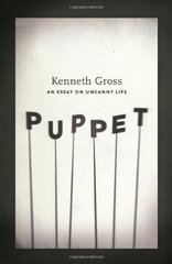 Puppet: An Essay on Uncanny Life by Gross, Kenneth
