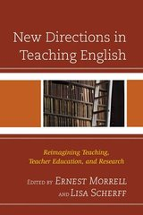 New Directions in Teaching English: Reimagining Teaching, Teacher Education, and Research by Morrell, Ernest (EDT)/ Scherff, Lisa (EDT)