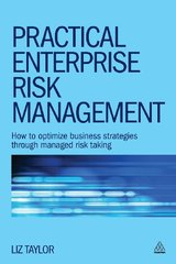 Practical Enterprise Risk Management: How to Optimize Business Strategies Through Managed Risk Taking by Taylor, Liz