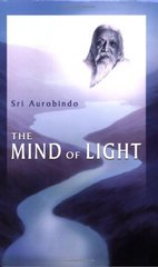 The Mind Of Light: The Supramental Manifestation Upon Earth