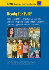 Ready for Fall?: Near-Term Effects of Voluntary Summer Learning Programs on Low-Income Students' Learning Opportunities and Outcomes by Mccombs, Jennifer Sloan/ Pane, John F./ Augustine, Catherine H./ Schwartz, Heather L./ Martorell, Paco