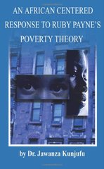 An African Centered Response to Ruby Payne's Poverty Theory by Kunjufu, Jawanza