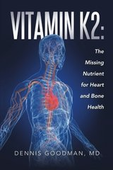 Vitamin K2: The Missing Nutrient for Heart and Bone Health by Goodman, Dennis