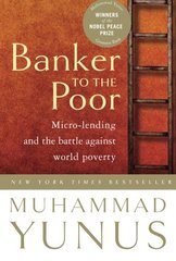 Banker to the Poor: Micro-Lending and the Battle Against World Poverty by Yunus, Muhammad